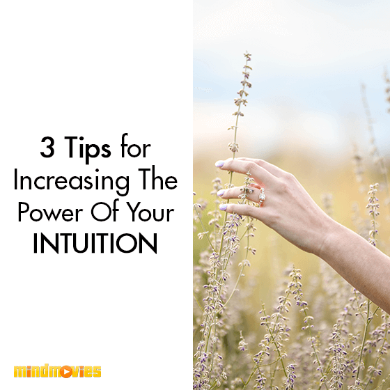 3 Tips for Increasing the Power of Your Intuition