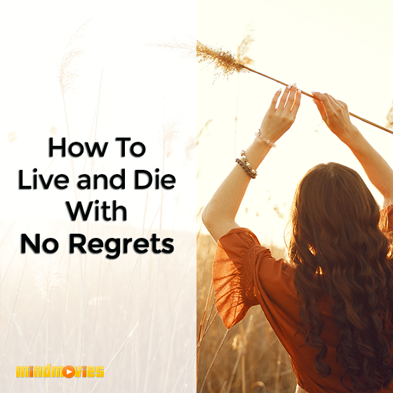 How To Live and Die With No Regrets