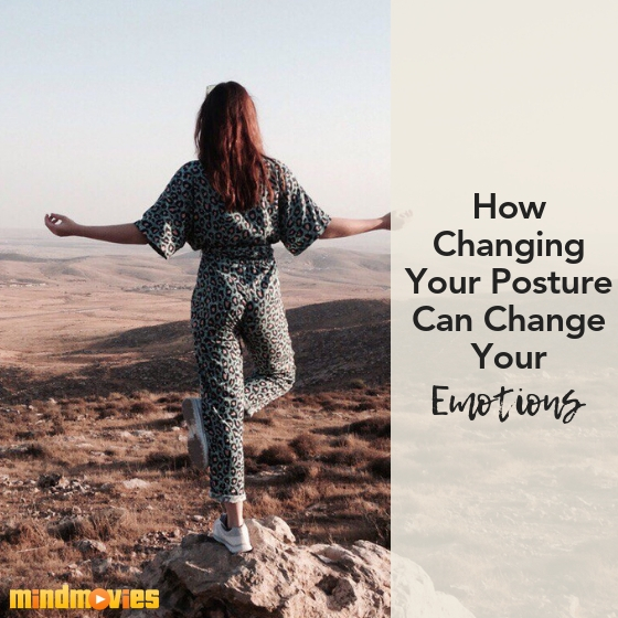 changing your posture can change your emotions