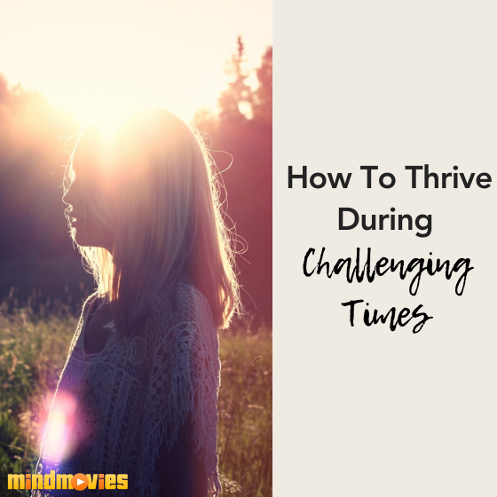 3 Ways to Thrive During Challenging Times