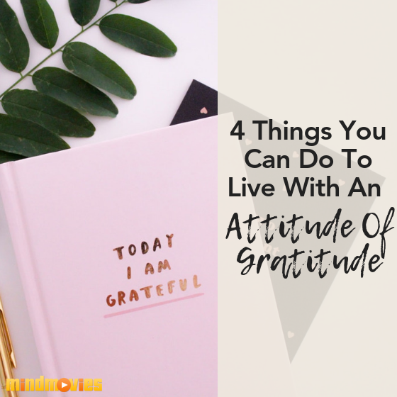 4 Things You Can Do Today to Start Living with an Attitude of Gratitude