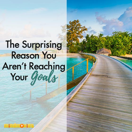 The Surprising Reason You Aren't Reaching Your Goals