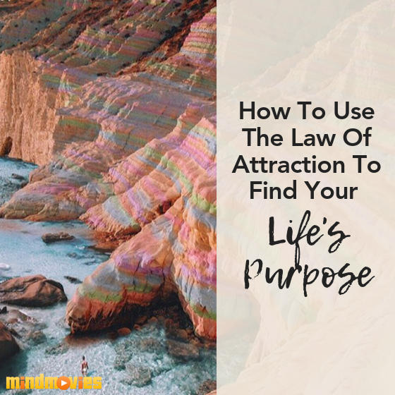 How to Use the Law of Attraction to Find Your Life's Purpose