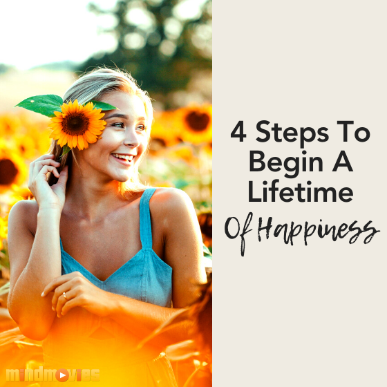 4 Steps To Begin A Lifetime Of Happiness (In Just 10 Minutes A Day)