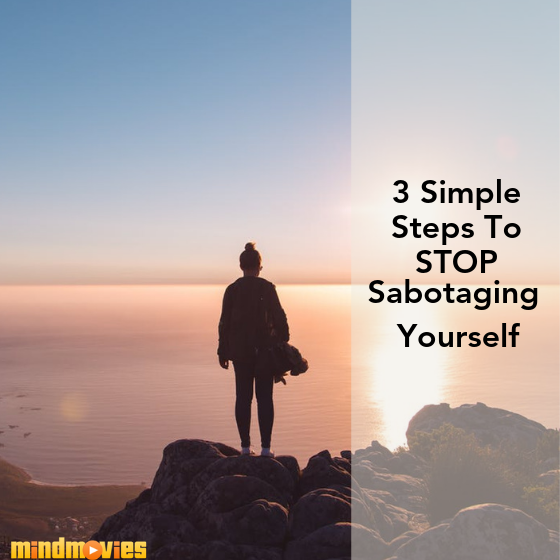 3 Simple Steps To Stop Sabotaging Yourself
