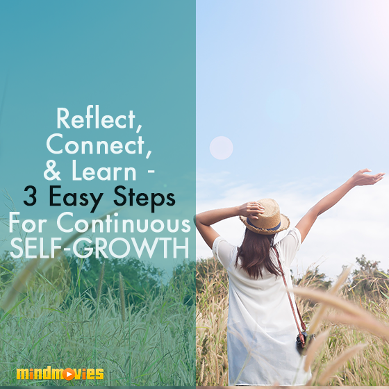 Reflect, Connect & Learn - 3 Easy Steps For Continuous Self-Growth