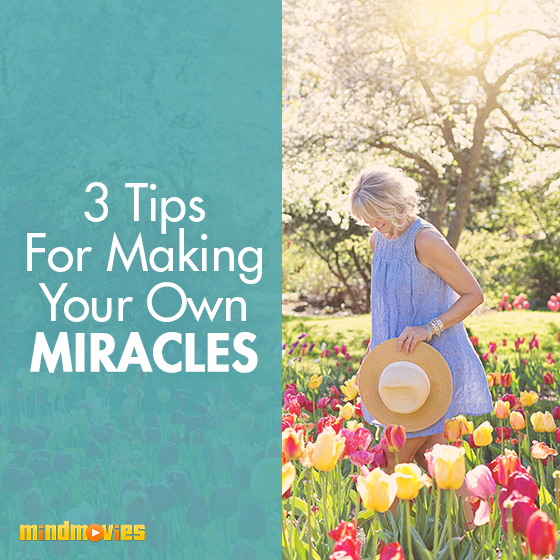 3 tips for making your own miracles