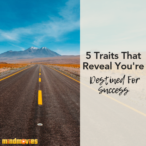 5 Traits That Reveal You're Destined For Success