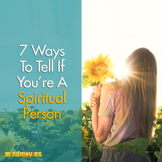 7 Ways To Tell If You're A Spiritual Person