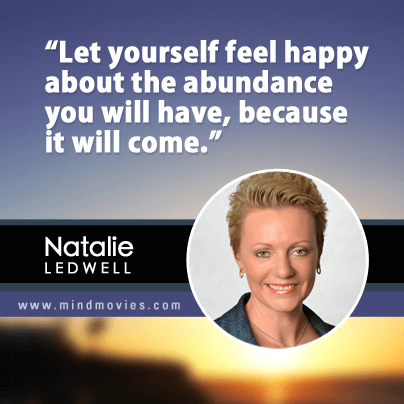 Let yourself feel happy about the abundance you will have, because it will come.