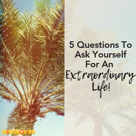 5 Questions That Could Guide You To An Extraordinary Life