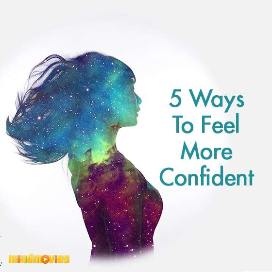 5 Ways To Feel More Confident