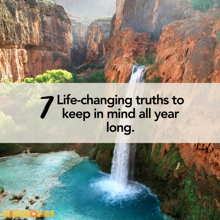 7 Life-Changing Truths Worth Reminding Yourself Of This Year