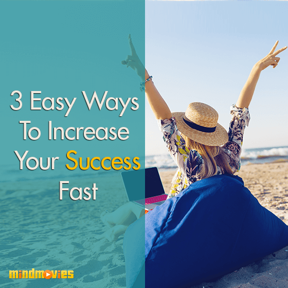 3 Easy Ways To Increase Your Success Fast
