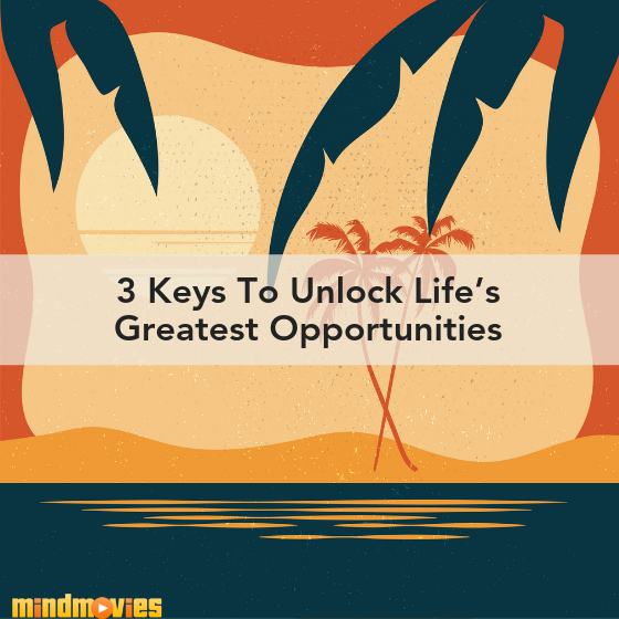 keys to unlocking life's greatest opportunities