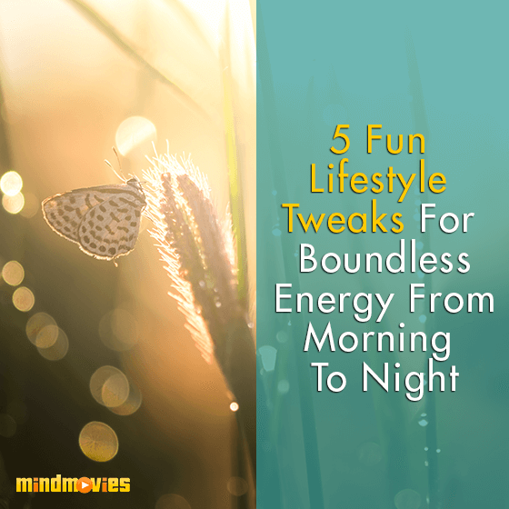 5 Fun Lifestyle Tweaks For Boundless Energy From Morning To Night
