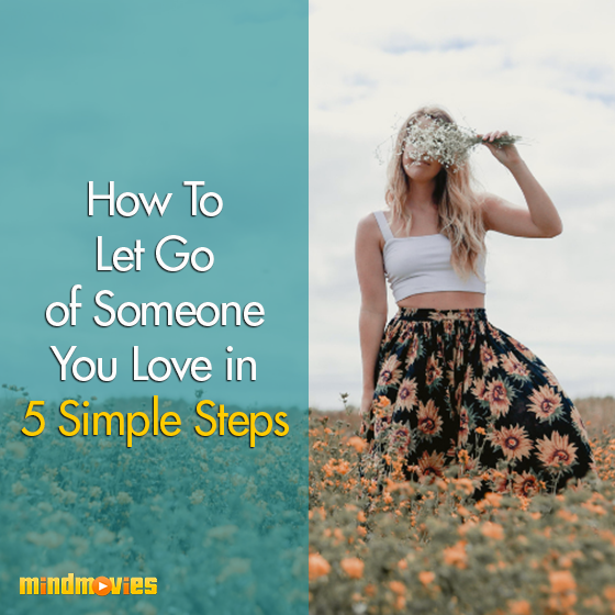 How To Let Go Of Someone You Love In 5 Simple Steps