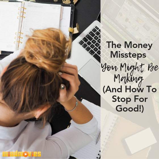 The 3 Money Missteps You're Making (And How To Break Free For Good!)