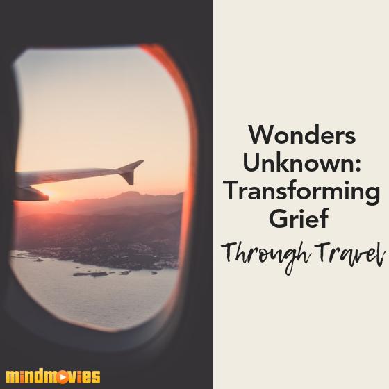 Wonders Unknown: Transforming Grief Through Travel