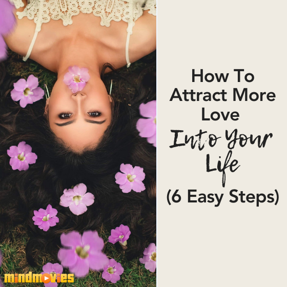How To Attract More Love Into Your Life (6 Easy Steps)