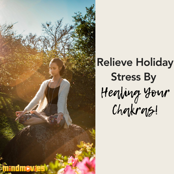 Relieve Holiday Stress By Healing Your Chakras!