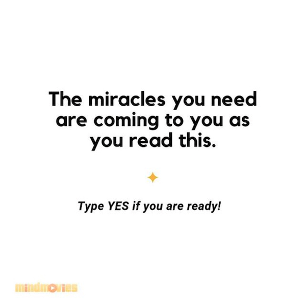The miracles you need are coming to you as you read this