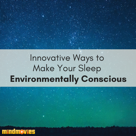 The Eco-Friendly Sleeper's List: Innovative Ways to Make Your Sleep Environmentally Conscious