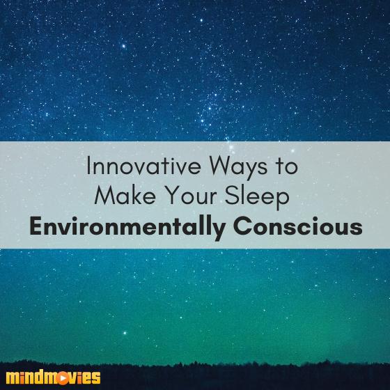 The Eco-Friendly Sleeper's List: Innovative Ways to Make Your Sleep Environmentally Conscious