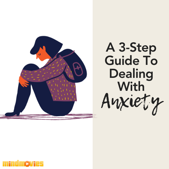 A 3-Step Guide To Dealing With Anxiety