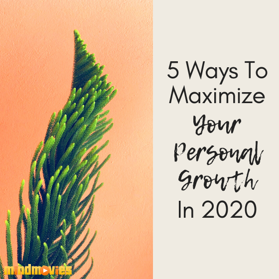 5 Ways To Maximize Your Personal Growth In 2020