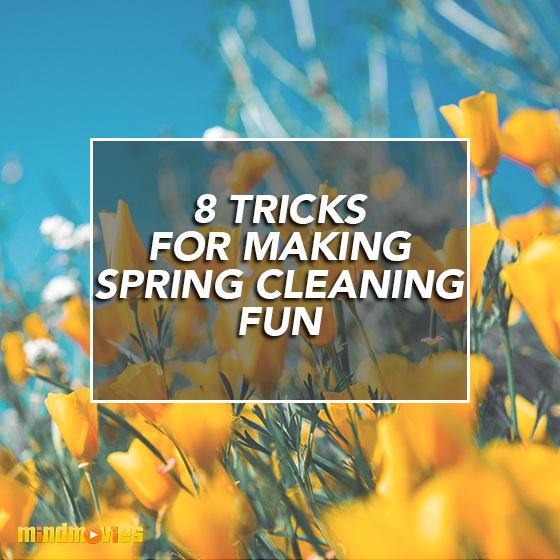 8 Tricks For Making Spring Cleaning Fun