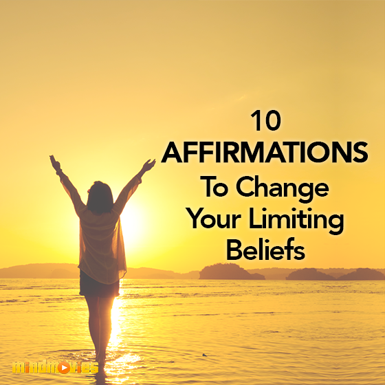 My 10 Affirmations To Change Your Limiting Beliefs