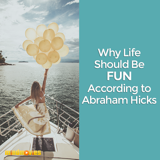 Why Life Should Be Fun According to Abraham Hicks