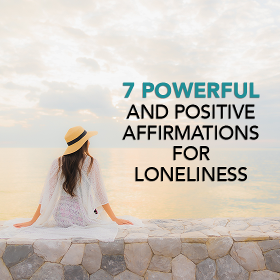 My 7 Powerful and Positive Affirmations For Loneliness