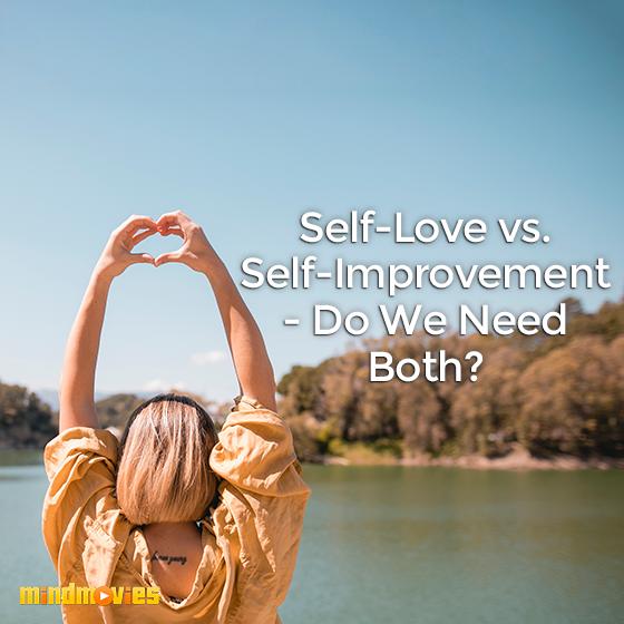Self-Love vs. Self-Improvement - Do We Need Both?