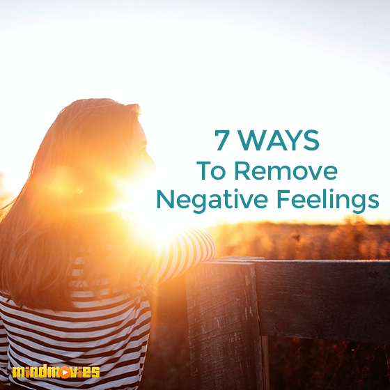 7 Ways To Remove Negative Feelings