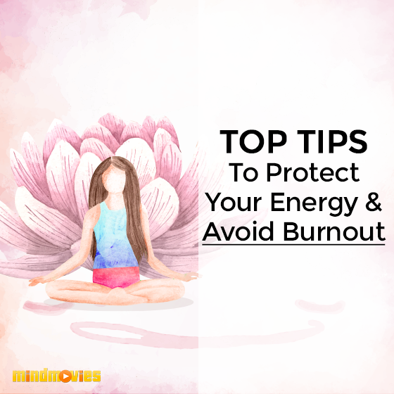 Top Tips To Protect Your Energy & Avoid Burnout