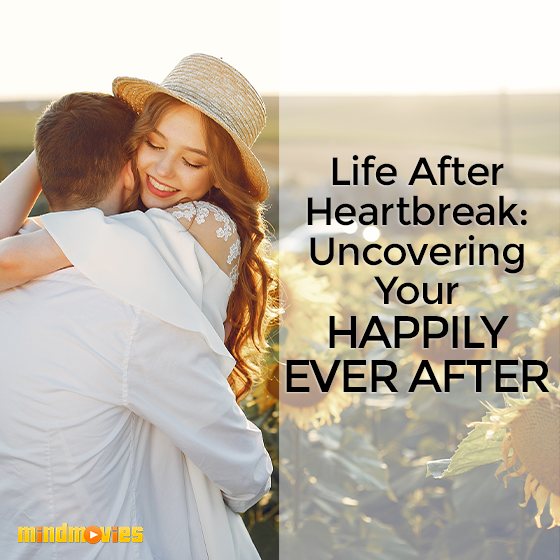 Life After Heartbreak: Uncovering Your Happily Ever After