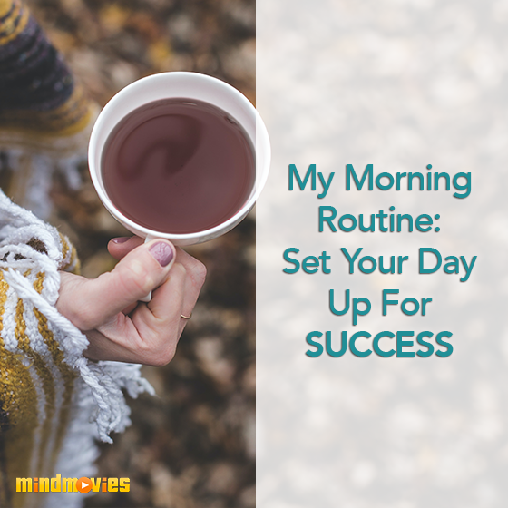 My Morning Routine: Set Your Day Up For Success