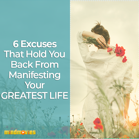 6 Excuses That Hold You Back From Manifesting Your Greatest Life