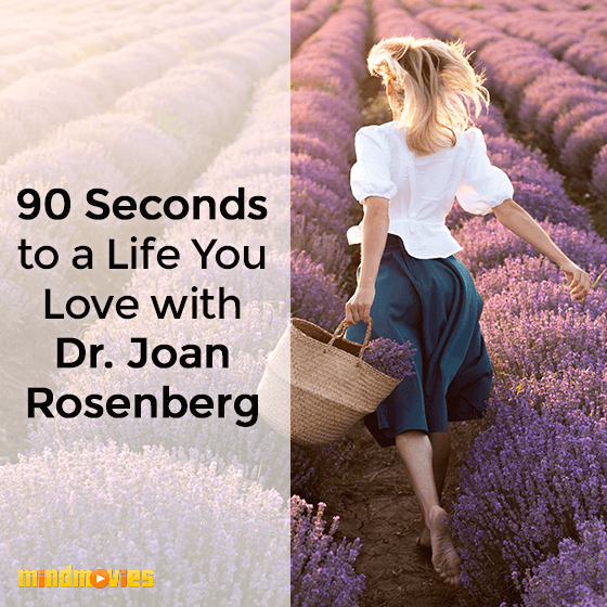 90 Seconds to a Life You Love with Dr. Joan Rosenberg