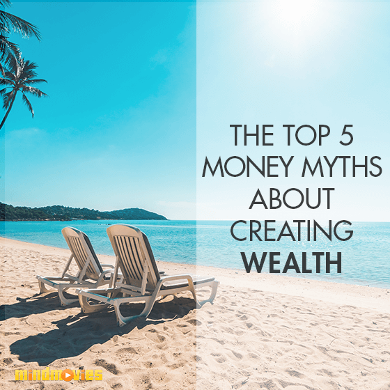 The Top 5 Money Myths About Creating Wealth