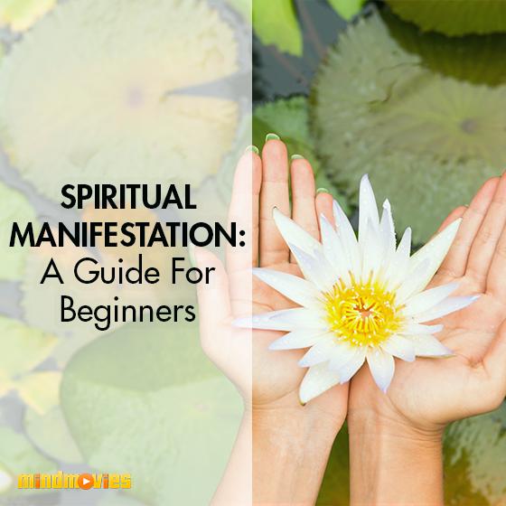 Spiritual Manifestation: A Guide For Beginners