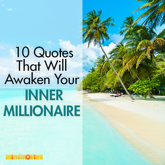 10 Quotes That Will Awaken Your Inner Millionaire