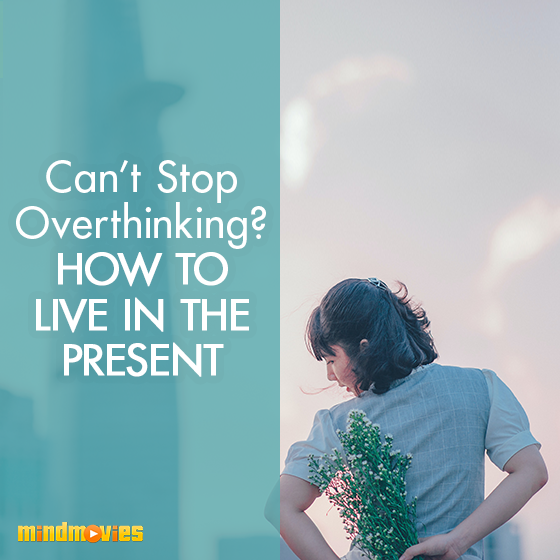 Can't Stop Overthinking? How To Live In The Present