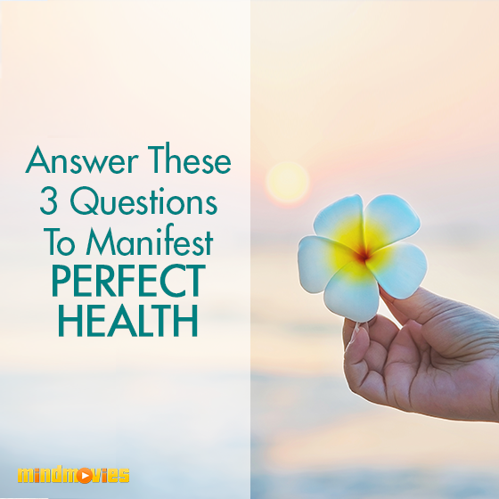 Answer These 3 Questions To Manifest Perfect Health