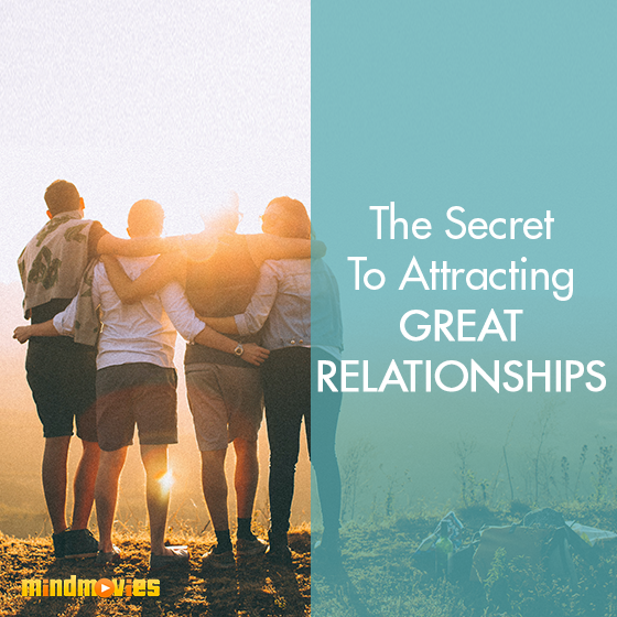 The Secret To Attracting Great Relationships