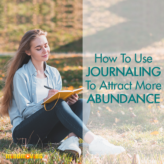 How To Use Journaling To Attract More Abundance