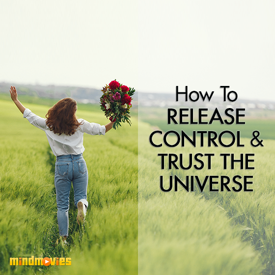 How To Release Control & Trust The Universe