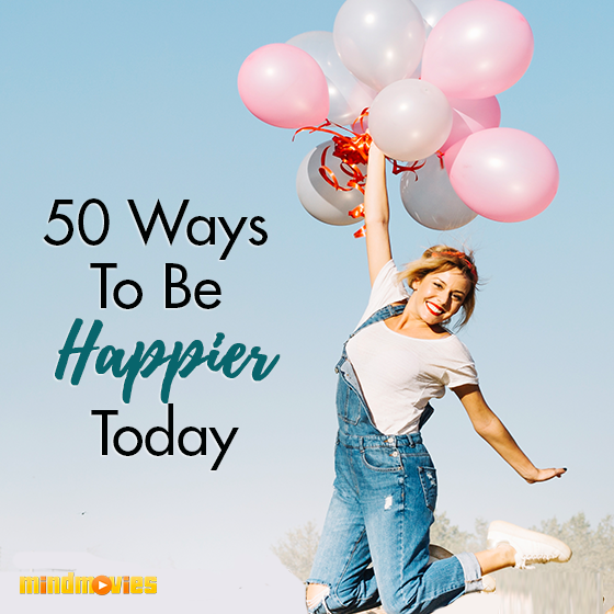 50 Ways To Be Happier Today